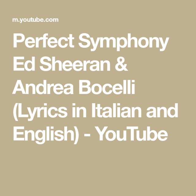 Perfect Symphony Ed Sheeran Andrea Bocelli Lyrics In Italian And English Youtube Ed Sheeran Lyrics Symphony