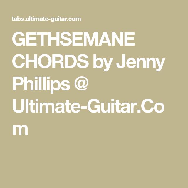 GETHSEMANE CHORDS by Jenny Phillips @ Ultimate-Guitar Com