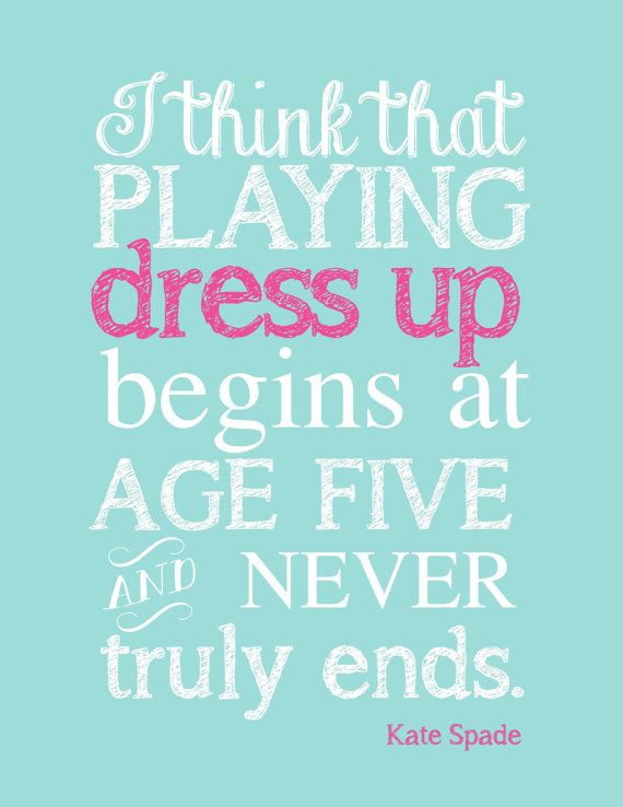 Dress Up Quotes Kate Spade Quote Playing Dress Up Print PDF by TheEducatedOwl  Dress Up Quotes