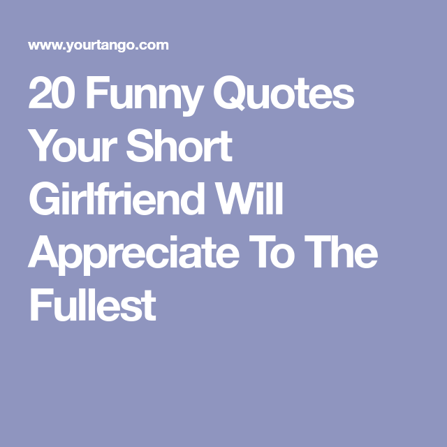 20 Funny Quotes Your Short Girlfriend Will Appreciate To The Fullest