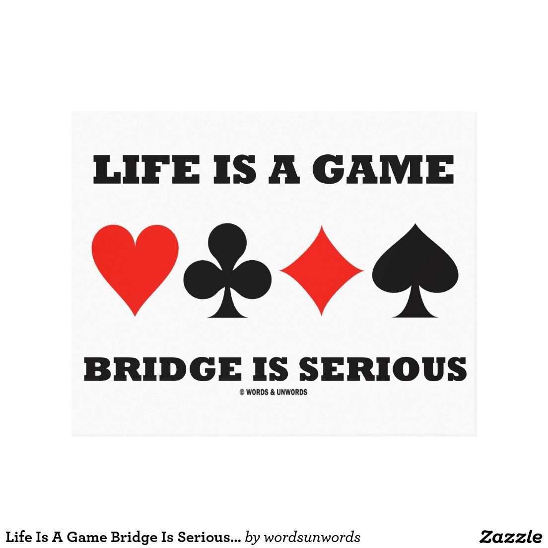 Life Is A Game Bridge Is Serious (Four Card Suits) Canvas