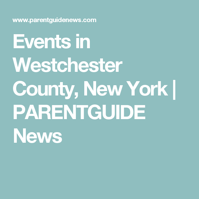 Events in Westchester County, New York | PARENTGUIDE News