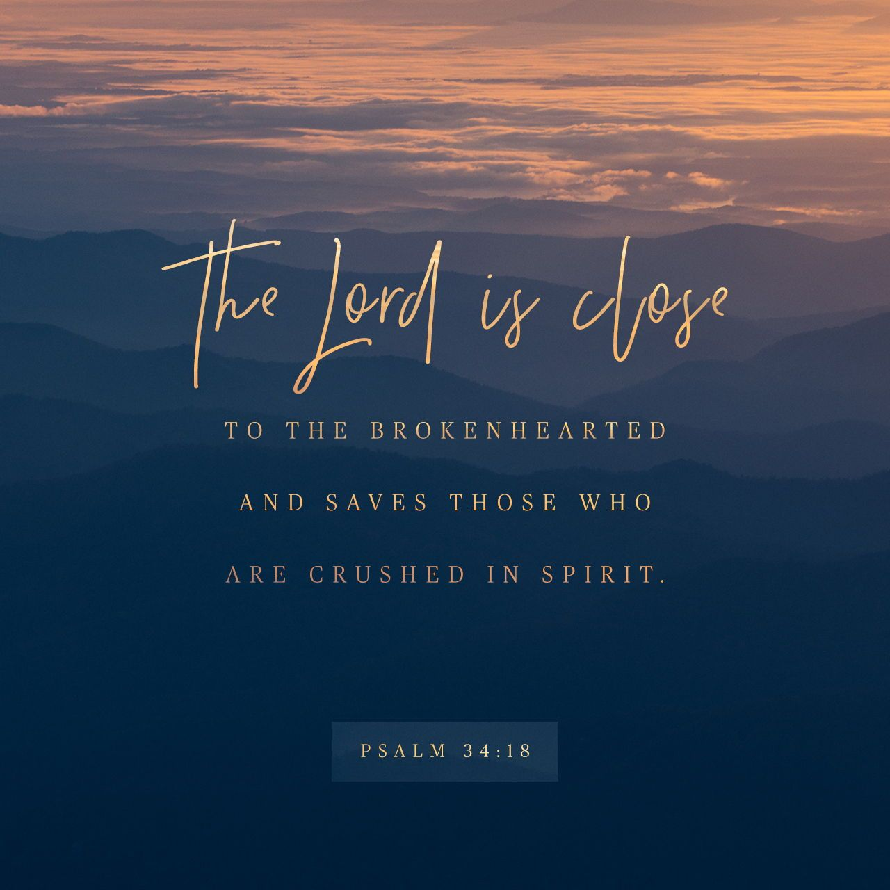 The Lord Is Close To The Brokenhearted And Saves Those Who Are