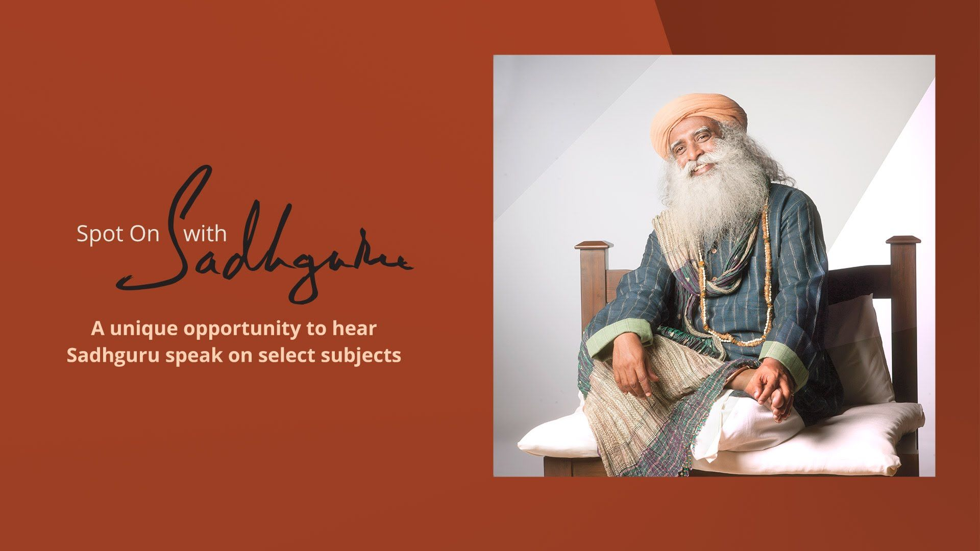 Visit http://spoton.sadhguru.org to subscribe. Register now to join Spot On with Sadhguru – an exclusive series of live monthly online satsangs you can enjoy...