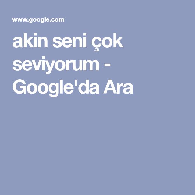 Akin Seni Cok Seviyorum Google Da Ara Sarkilar Seni Youtube