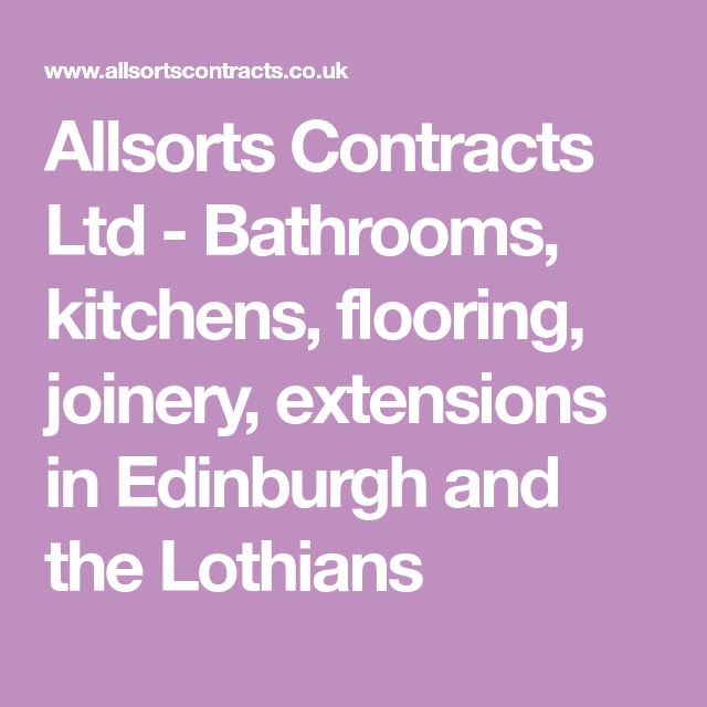 allsorts contracts ltd bathrooms kitchens flooring joinery extensions in edinburgh and
