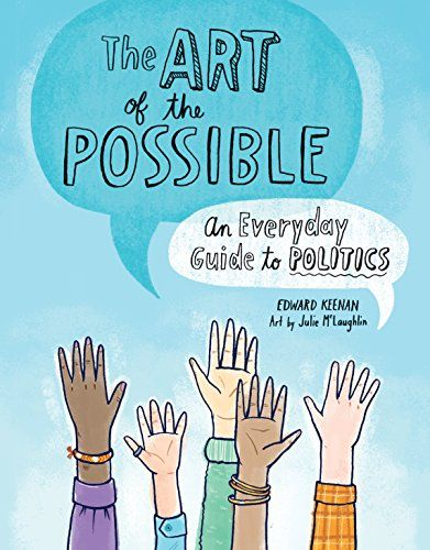 The Art of the Possible: An Everyday Guide to Politics - MAIN Juvenile JA70 .K44 2015   - check availability @ https://library.ashland.edu/search/i?SEARCH=9781771470681