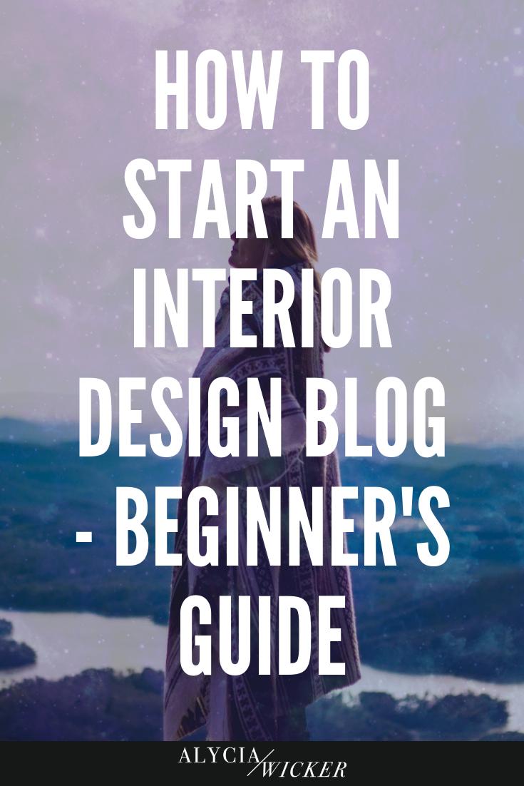 How To Start An Interior Design Blog - Beginner's Guide — Online Interior Design School by Alycia Wicker