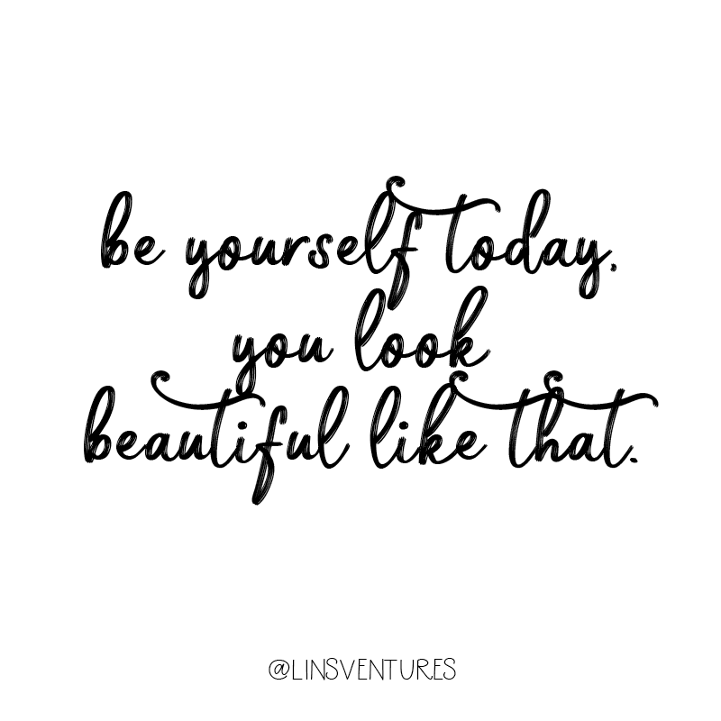 Be Yourself Today You Look Beautiful Like That Instagram