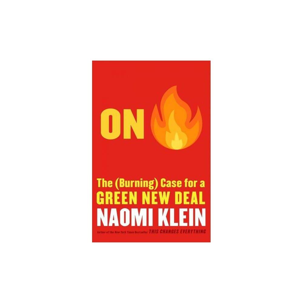 On Fire By Naomi Klein Hardcover Naomi Klein Hardcover Naomi