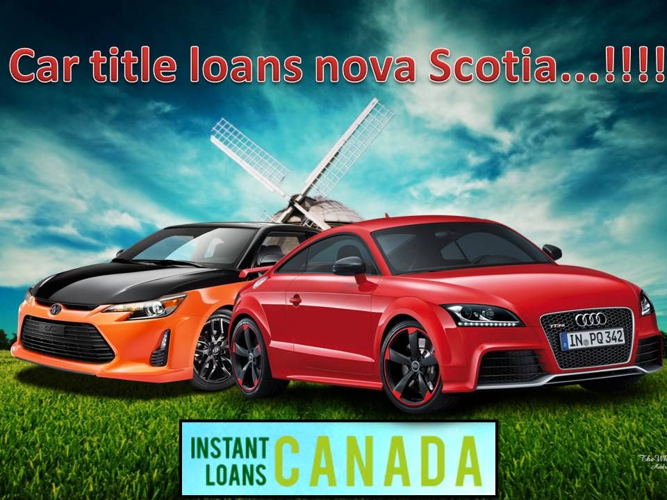 Looking For Car Title Loans Nova Scotia Instant Loans Canada Offers