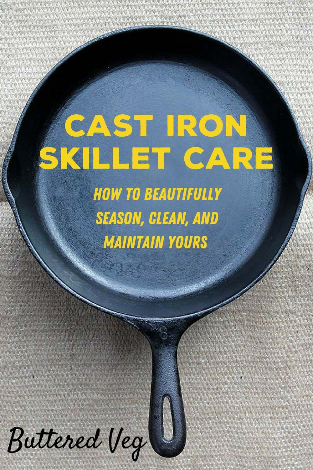How To Clean Season And Maintain Your Cast Iron Skillet