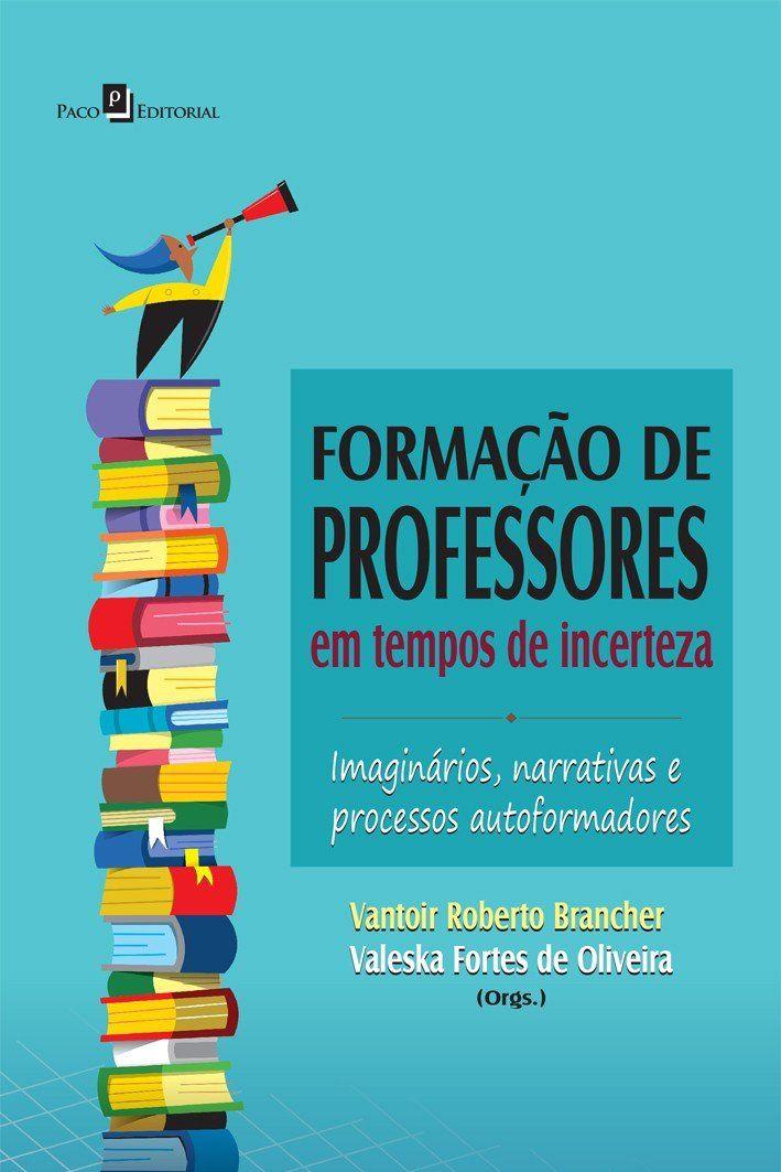 Falar Da Formacao De Professores Em Tempos De Incerteza