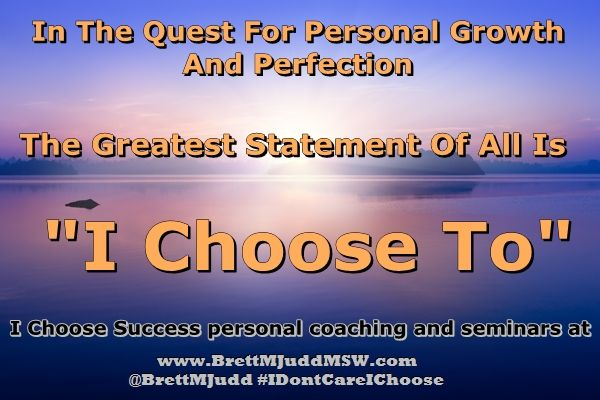 There is no greater satisfaction than to know that you did it.  Not out of compulsion or duty, but by choice.  This is where we have our greatest strength and power.  www.BrettMJuddMSW.com