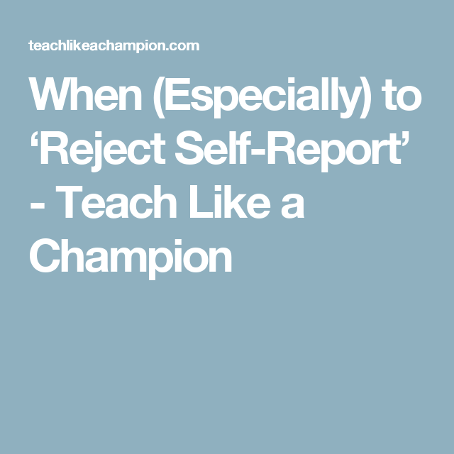 When Especially To Reject SelfReport  Teach Like A Champion