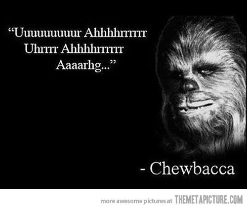 Chewbacca S Inspirational Quote Funny Star Wars Pictures Star Wars Quotes Chewbacca Quotes