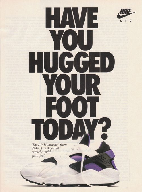 396e941036b2 HAVE YOU HUGGED YOUR FOOT TODAY   (Original 1992 Nike Air Huarache Advert)