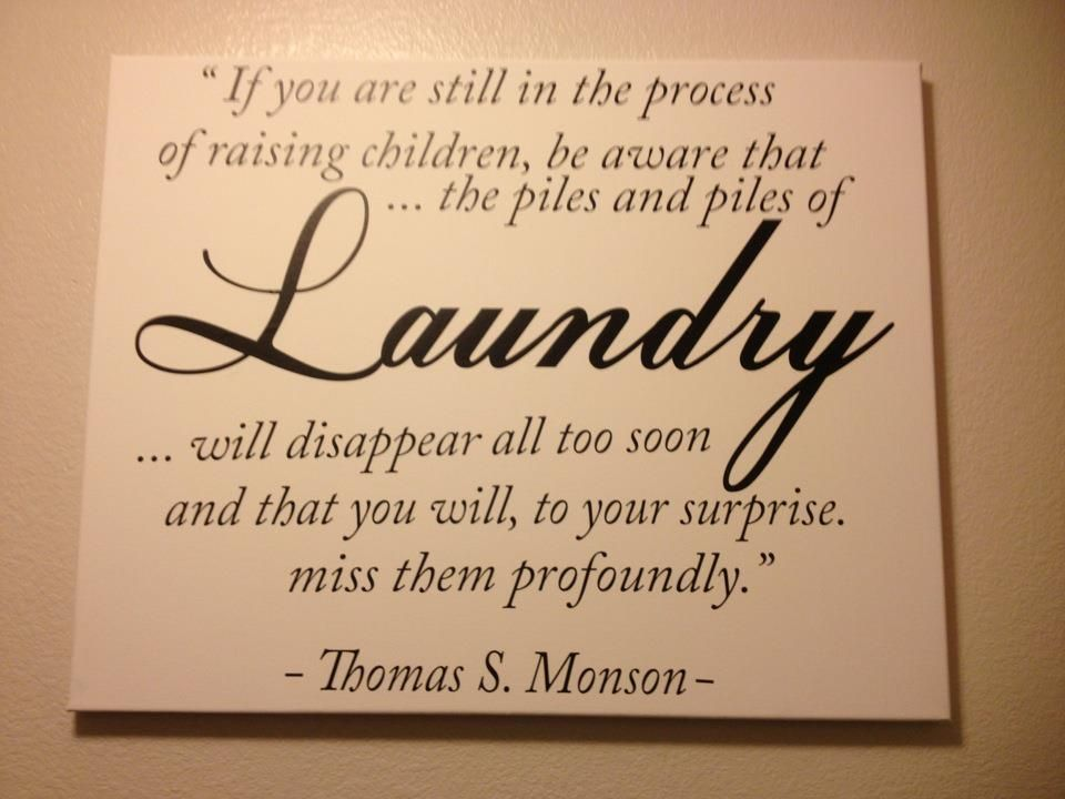 Having A Large Family And A Never Ending Pile Of Laundry I Think The Quote Is Beautiful Thought Provoking Quotes Quotes Some Words