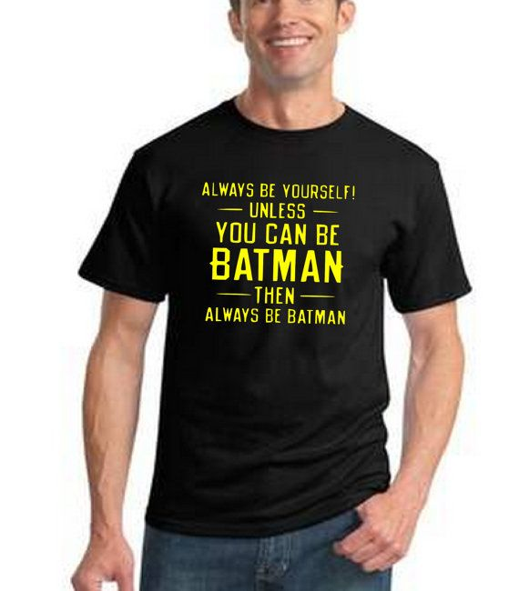 Always Be Yourself Unless You Can Be Batman Nerdy Comic Book T