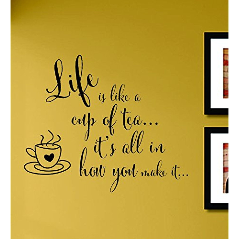 Life Is Like a Cup of Tea It\'s All in How You Make It Vinyl Wall ...