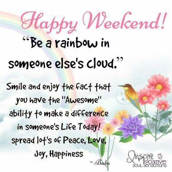 Saturday Quotes Prepossessing Happy Weekend Be A Rainbow In Someones Cloud  Quotes  Pinterest