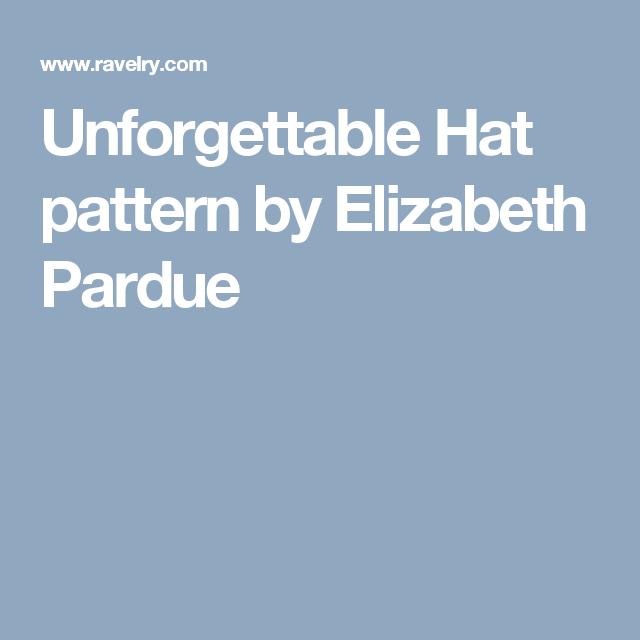Unforgettable Hat pattern by Elizabeth Pardue