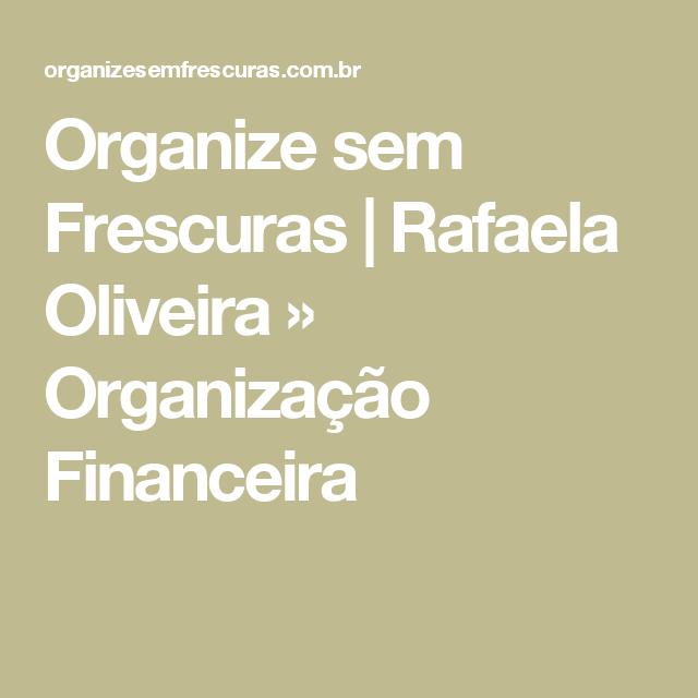 Organize sem Frescuras | Rafaela Oliveira » Organização Financeira