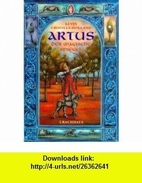 Artus - Der magische Spiegel. (9783825173586) Kevin Crossley-Holland , ISBN-10: 3825173585  , ISBN-13: 978-3825173586 ,  , tutorials , pdf , ebook , torrent , downloads , rapidshare , filesonic , hotfile , megaupload , fileserve
