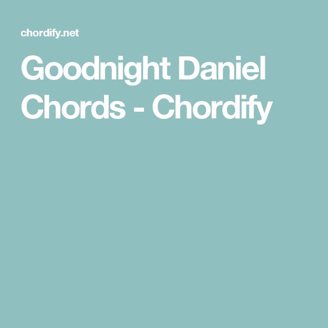 Goodnight Daniel Chords Chordify Guitarukulele Pinterest