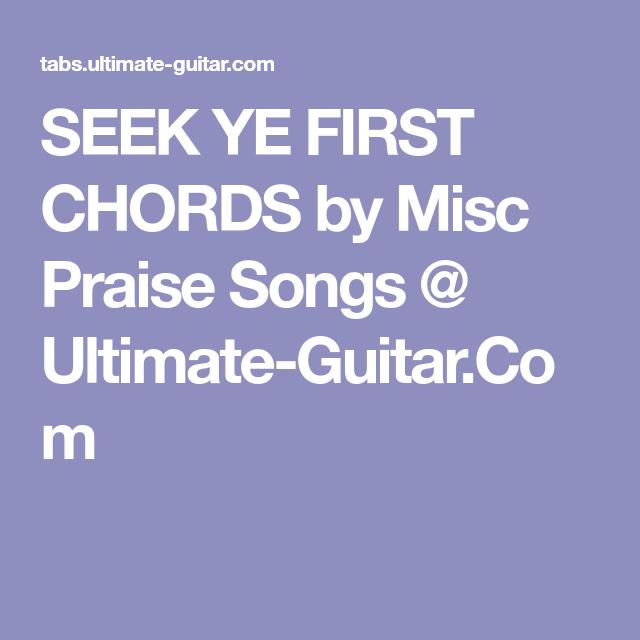Seek Ye First Chords By Misc Praise Songs Ultimate Guitar