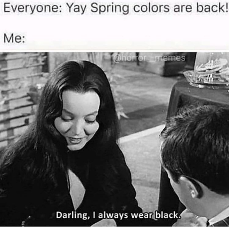 Excited For Spring Follow Murderapparel If You Dare Spring Colors Color Dark Memes