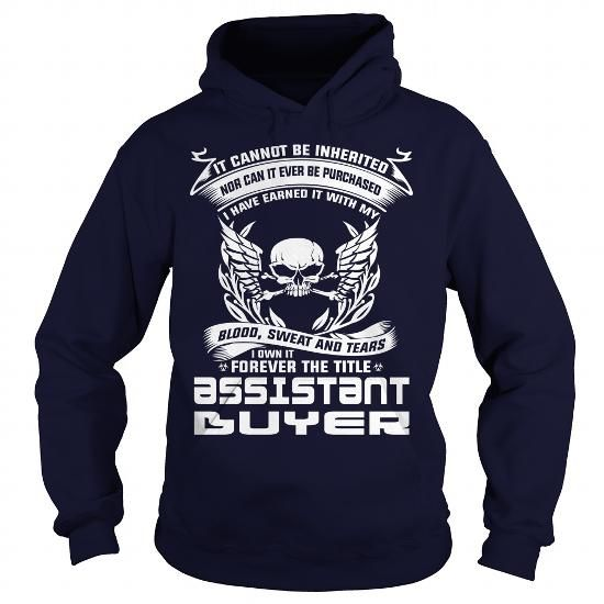 ASSISTANT BUYER I OWN IT FOREVER THE TITLE T Shirts, Hoodies. Get it here ==► https://www.sunfrog.com/LifeStyle/ASSISTANT-BUYER-BLOOD-Navy-Blue-Hoodie.html?57074 $35.99