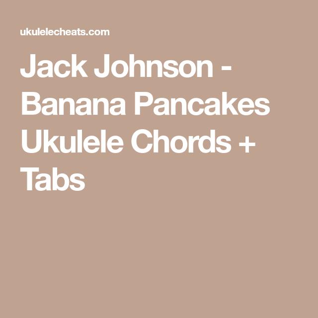 Jack Johnson - Banana Pancakes Ukulele Chords + Tabs | Ukulele ...