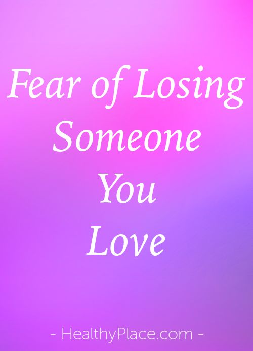 the fear of losing someone you love