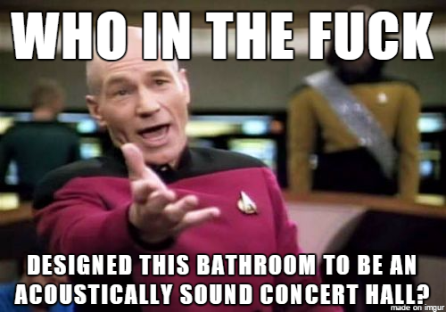 Bathrooms are sometimes acoustically sound. It's a struggle.