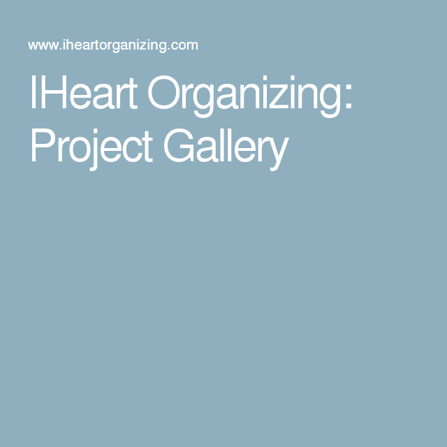 IHeart Organizing: Project Gallery