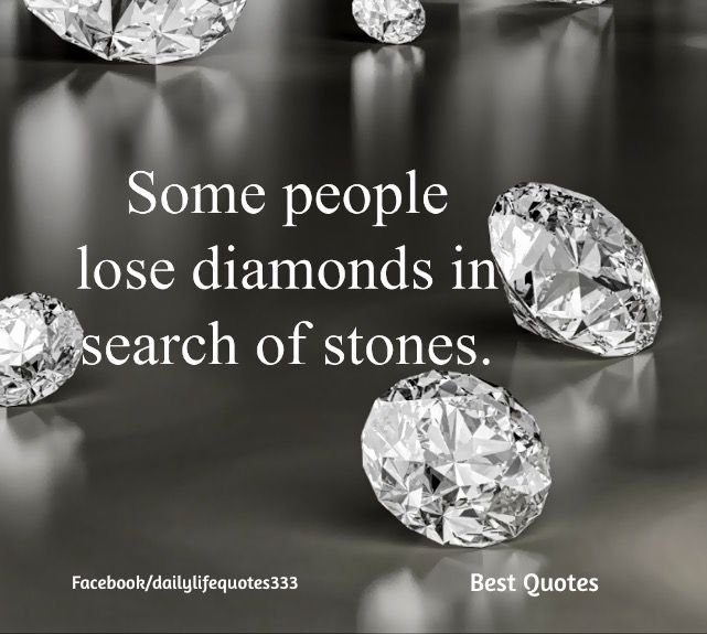 Some People Lose Diamonds In Search Of Stones Diamond Quotes Quotes And Notes Diamond