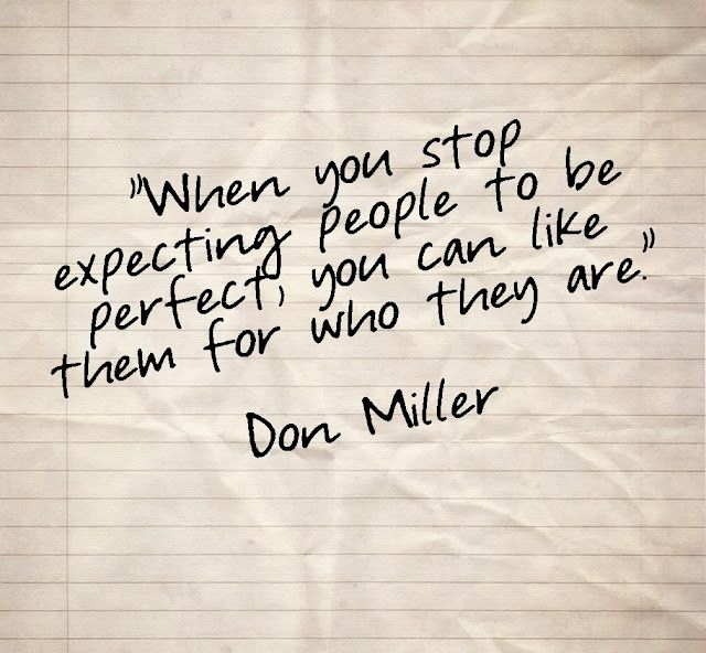 When you stop expecting people to be perfect, you can like