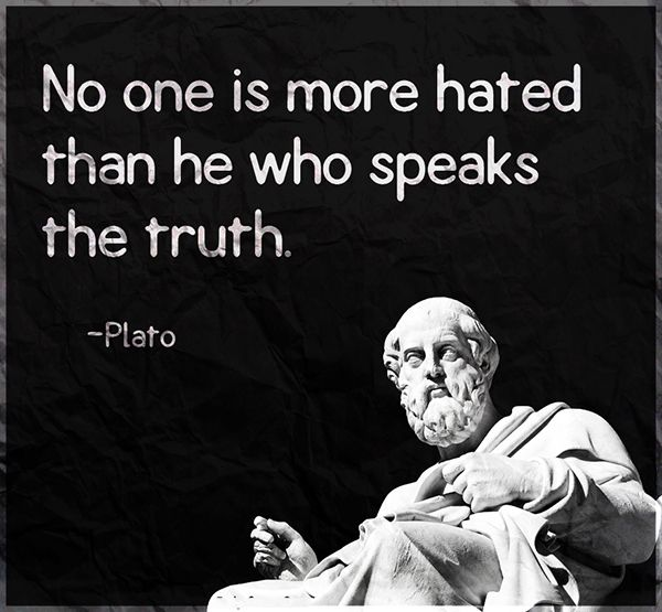 Image result for no one is more hated than he who speaks the truth plato quotes images
