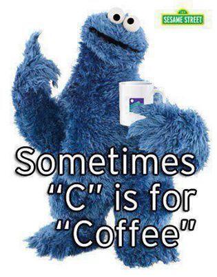 C Is For Coffee Best Of Internet Memes Digital Mom Blog Mom Tech Coffee Humor Coffee Love Monster Cookies
