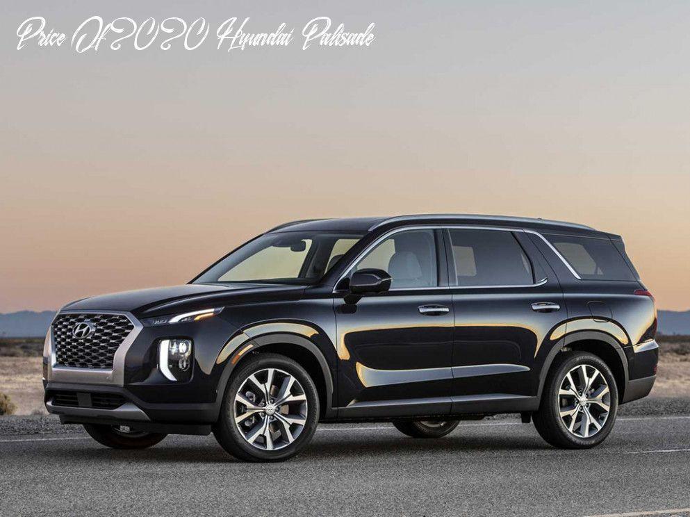 Price Of 2020 Hyundai Palisade Pricing In 2020 New Hyundai Hyundai Suv New Suv