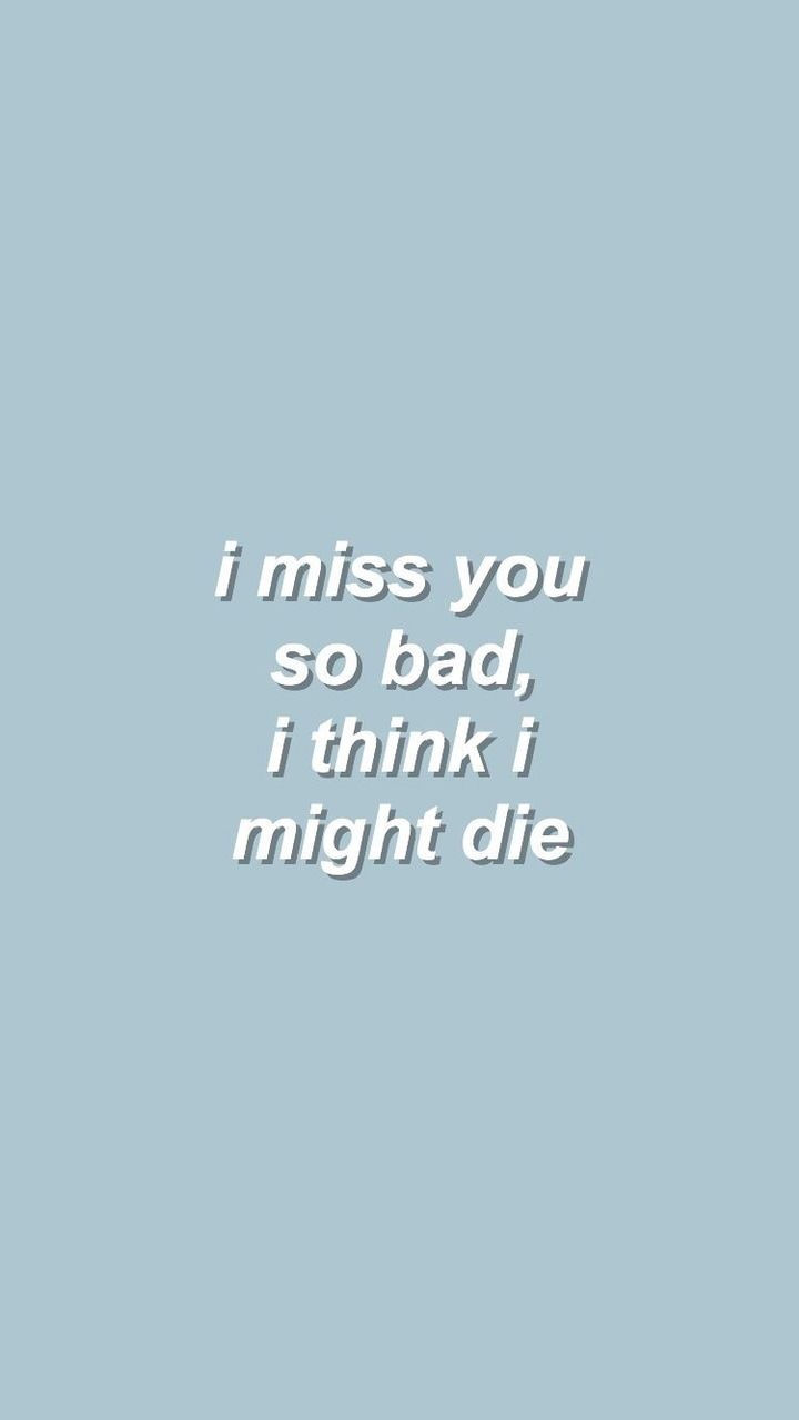 I Miss You So Badi Think I Might Die Quotes Quotes Love