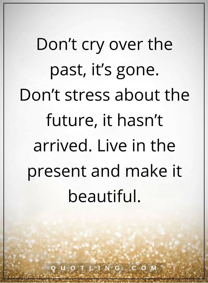 Life Lessons Dont Cry Over The Past Its Gone Dont Stress About