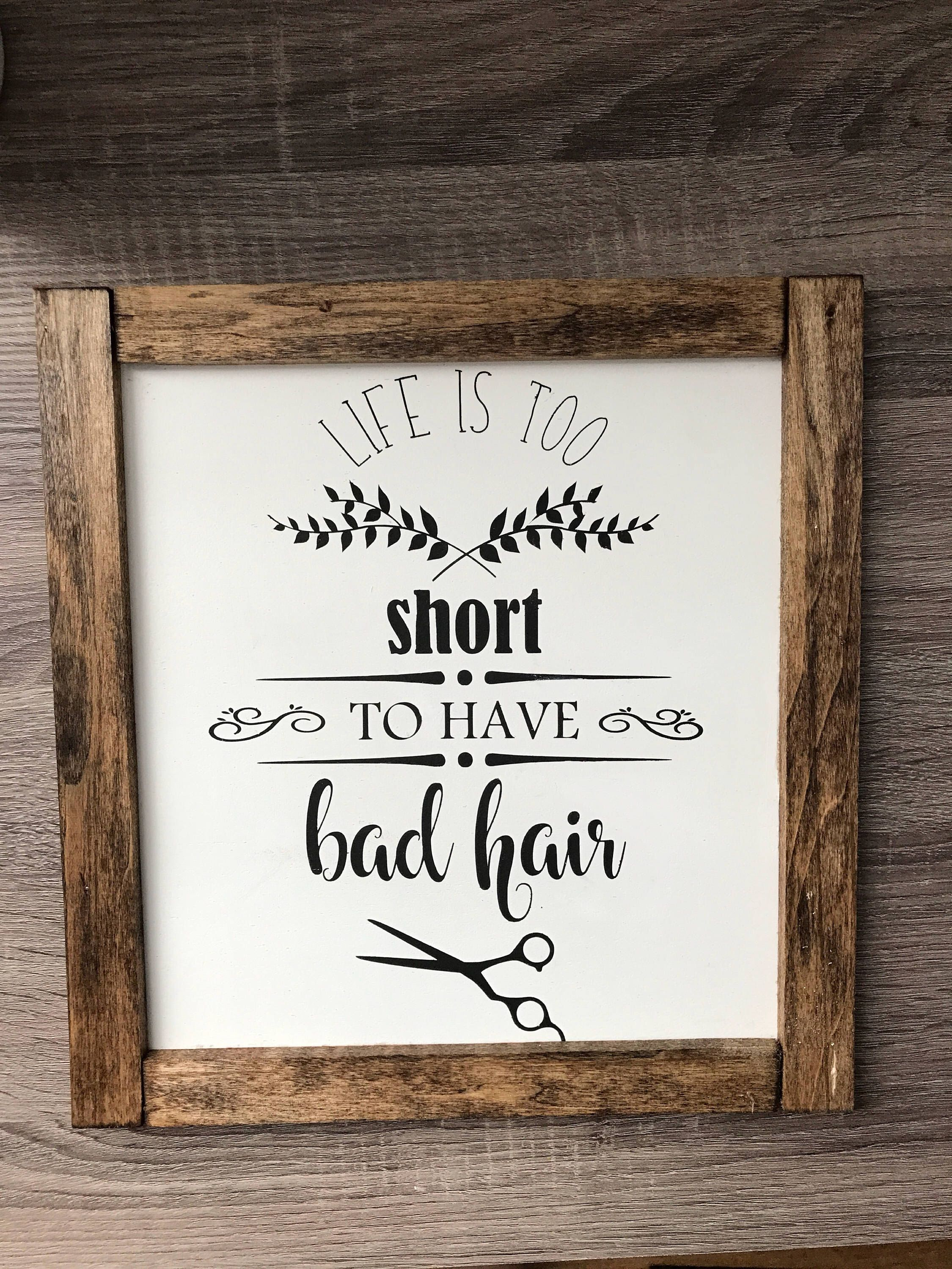 Life Is Too Short To Have Bad Hair Handpainted Wooden Sign