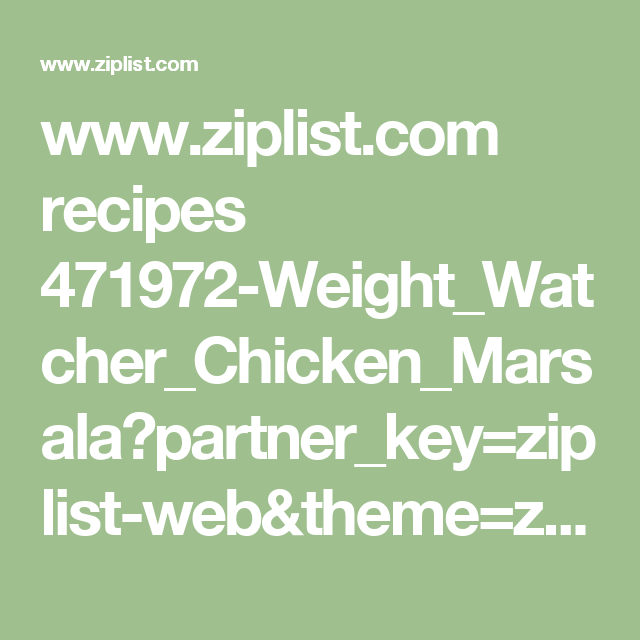 www.ziplist.com recipes 471972-Weight_Watcher_Chicken_Marsala?partner_key=ziplist-web&theme=ziplist&return_to=%2Frecipes%3Fpage%3D2&partner_content=ziplist