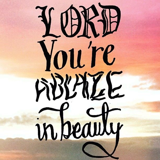 You Re Ablaze In Beauty I The Closing Line To Lord S Prayer Message Paraphrase Wrote It Down A Few Write