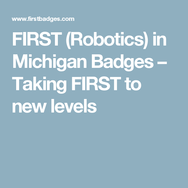 FIRST (Robotics) in Michigan Badges – Taking FIRST to new levels