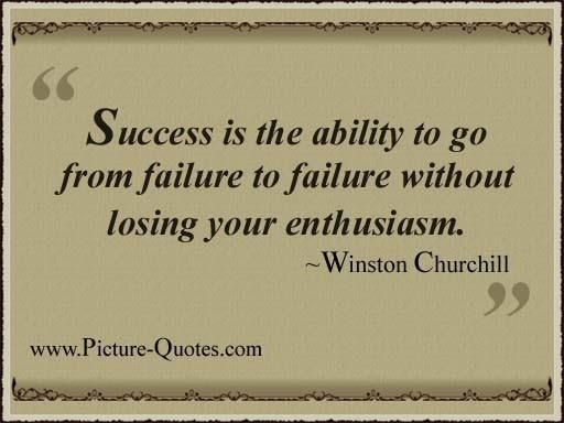 Success is the ability to go from failure to failure without ...