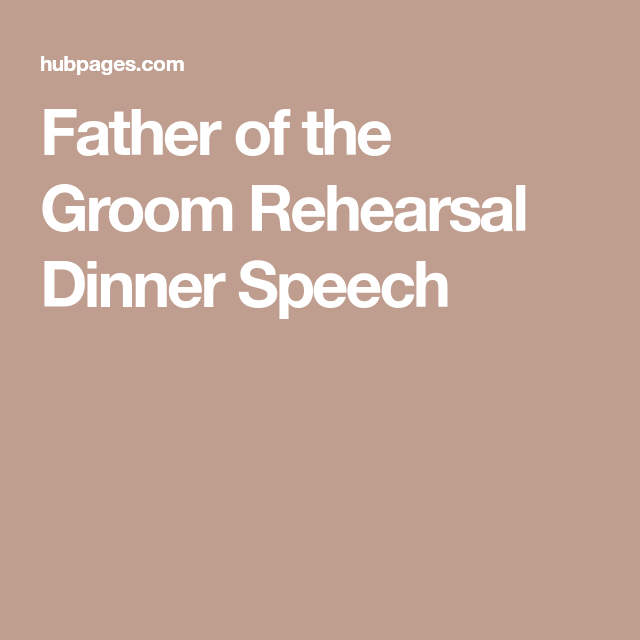 Father Of The Bride Toast Sample: Father Of The Groom Rehearsal Dinner Speech
