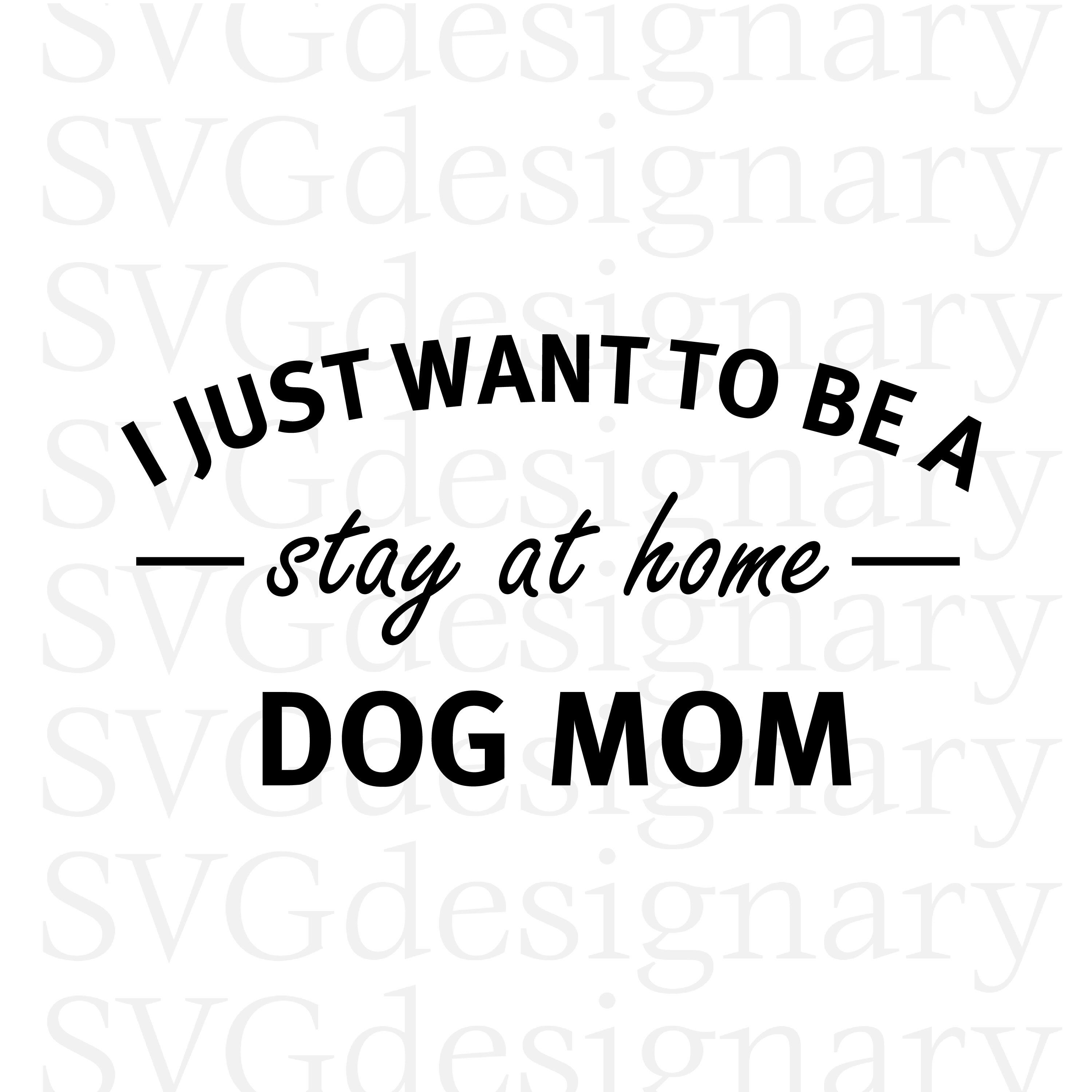I Just Want To Be A Stay At Home Dog Mom SVG PNG Download